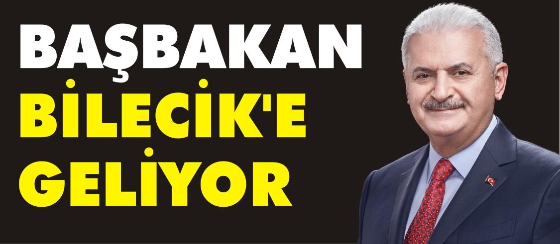 BAŞBAKAN BİLECİK'E GELİYOR