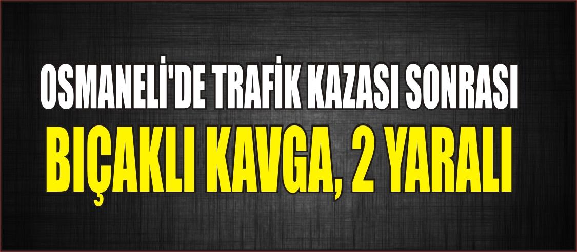 OSMANELİ'DE TRAFİK KAZASI SONRASI BIÇAKLI KAVGA, 2 YARALI