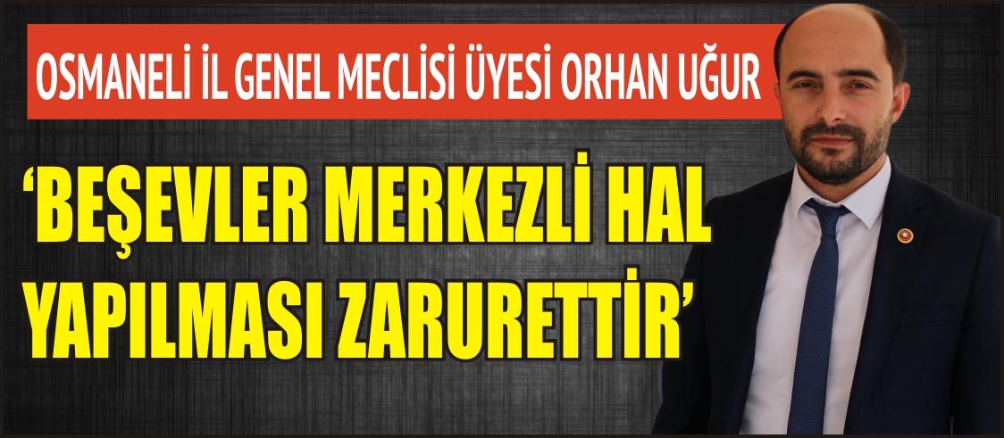 'BEŞEVLER MERKEZLİ HAL YAPILMASI ZARURETTİR'