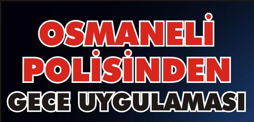 OSMANELİ POLİSİNDEN GECE UYGULAMASI