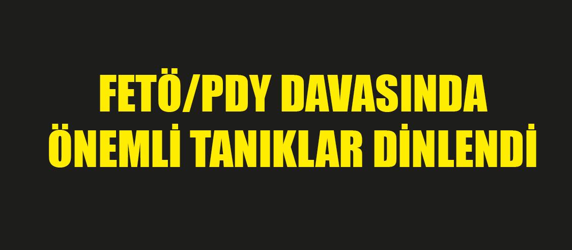 FETÖ/PDY DAVASINDA ÖNEMLİ TANIKLAR DİNLENDİ