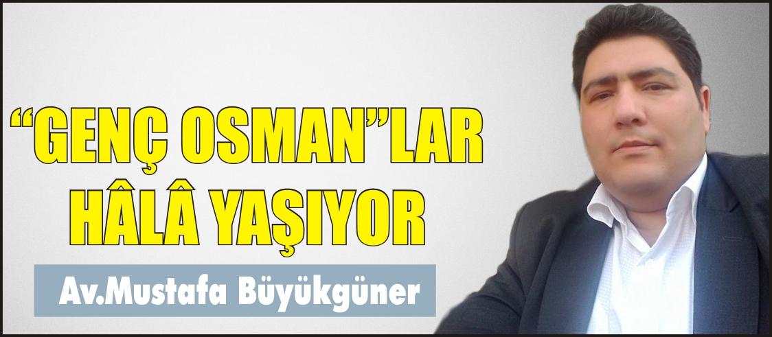 """""""GENÇ OSMAN""""LAR HÂLÂ YAŞIYOR"""