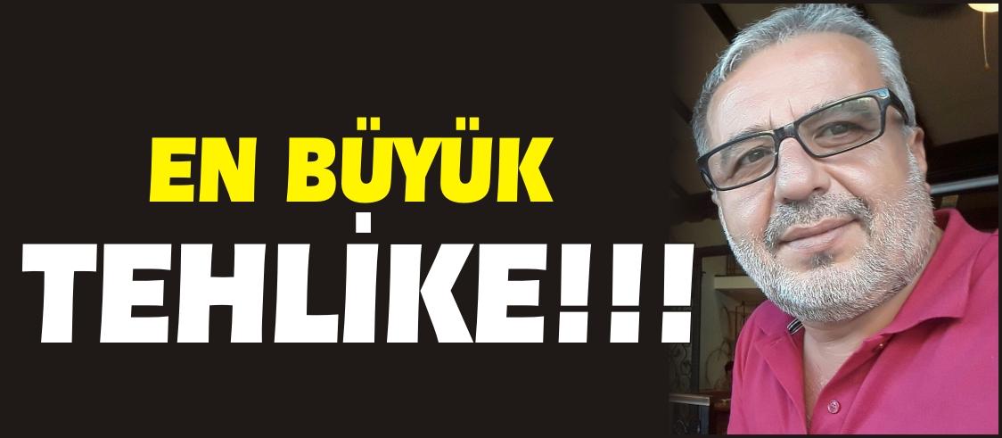 EN BÜYÜK TEHLİKE!!!