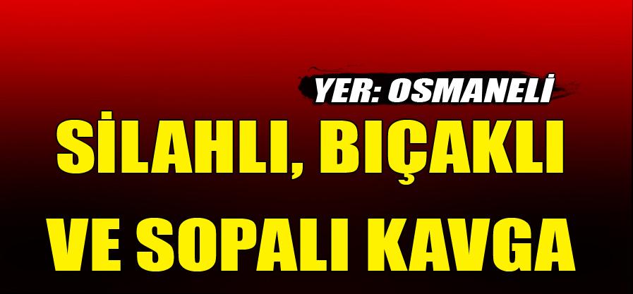 OSMANELİ'DE SİLAHLI, BIÇAKLI VE SOPALI KAVGA