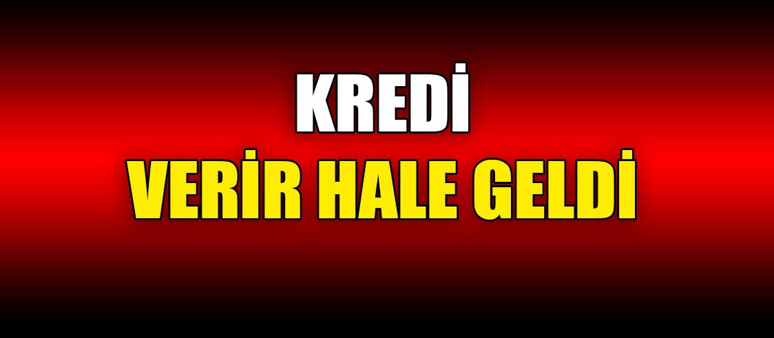 KREDİ VERİR HALE GELDİ