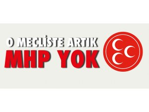 O MECLİSTE ARTIK MHP YOK