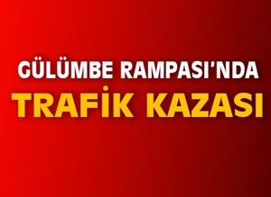 GÜLÜMBE RAMPASI'NDA TRAFİK KAZASI