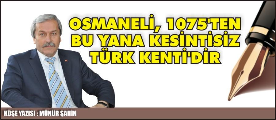 OSMANELİ, 1075'TEN BU YANA KESİNTİSİZ TÜRK KENTİ'DİR