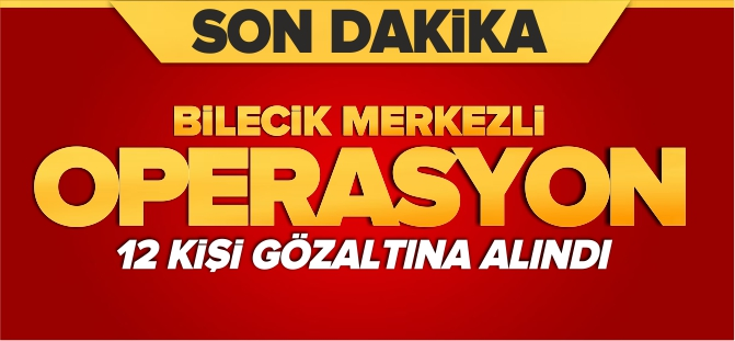 BİLECİKMERKEZLİ FETÖ/PDY OPERASYONU