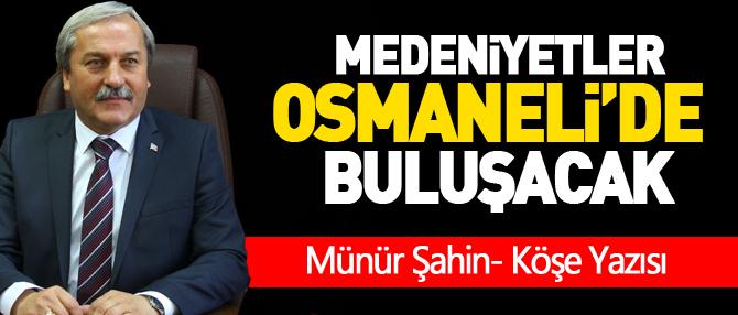 MEDENİYETLER OSMANELİ'DE BULUŞACAK
