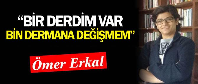 """""""BİR DERDİM VAR BİN DERMANA DEĞİŞMEM"""""""