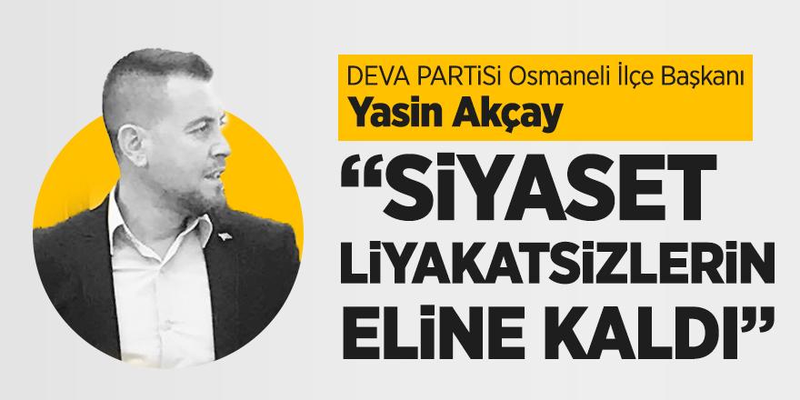 """Deva Partisi Osmaneli İlçe Başkanı Yasin Akçay """"Siyaset liyakatsizlerin eline kaldı"""""""