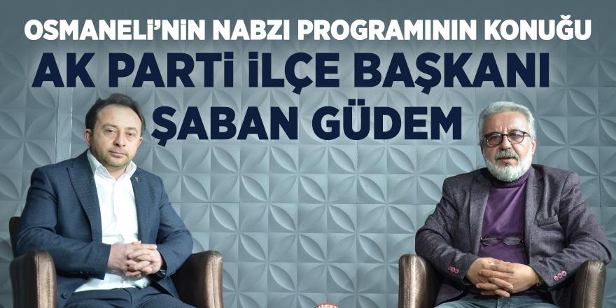 Osmaneli'nin Nabzı programının konuğu AK Parti İlçe Başkanı Şaban Güdem