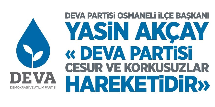 """Deva Partisi Osmaneli İlçe Başkanı Akçay """"Deva Partisi Cesur ve Korkusuzlar hareketidir."""""""