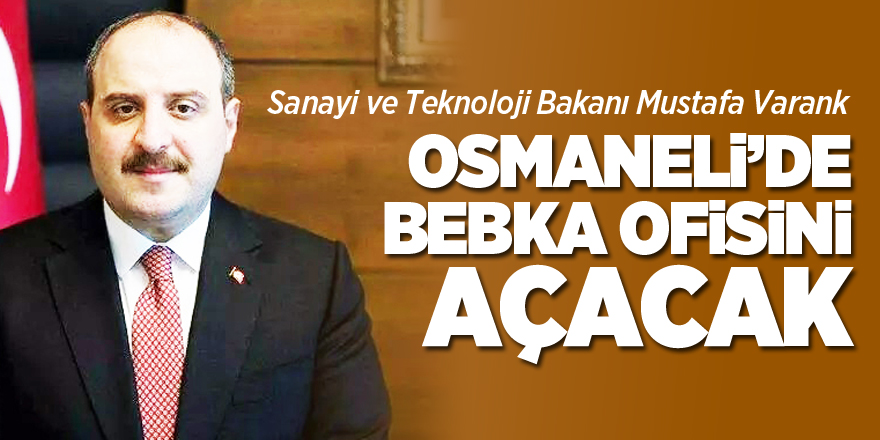 OSMANELİ'DE BEBKA OFİSİNİ AÇACAK