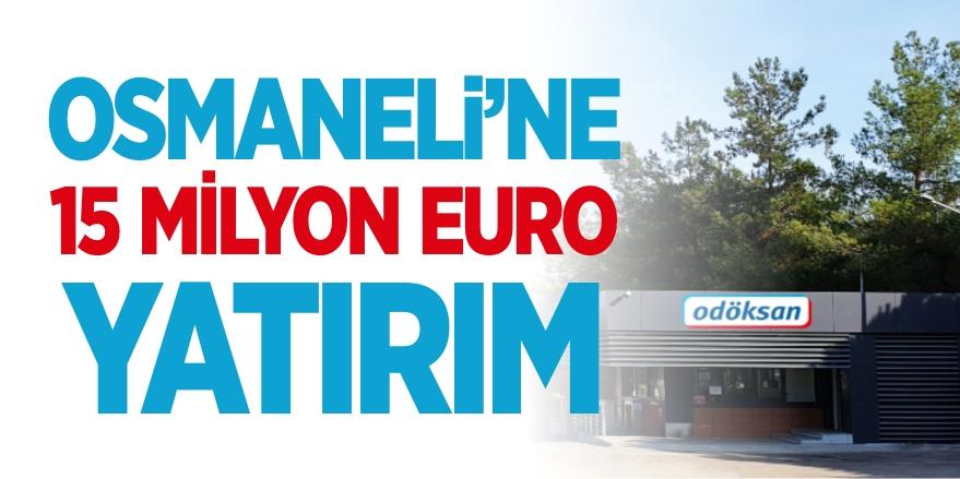 Osmaneli'ne 15 milyon Euro'luk yeni yatırım