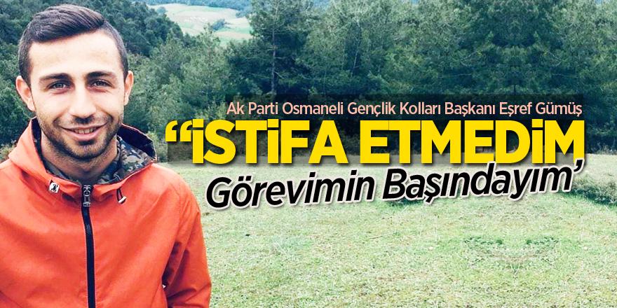 """""""İSTİFA ETMEDİM GÖREVİMİN BAŞINDAYIM"""""""