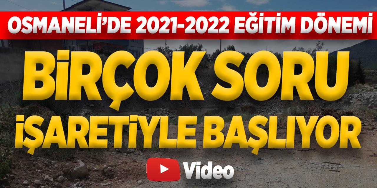 OSMANELİ'DE 2021-2022 EĞİTİM DÖNEMİ BİRÇOK SORU İŞARETİYLE BAŞLIYOR