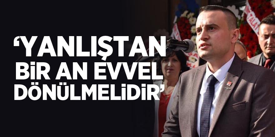 """""""YANLIŞTAN BİR AN EVVEL DÖNÜLMELİDİR"""""""