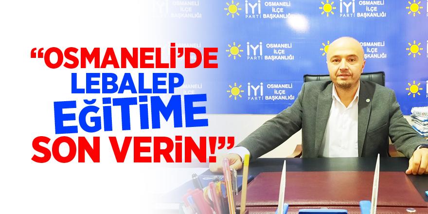 """""""OSMANELİ'DE LEBALEP EĞİTİME SON VERİN"""""""