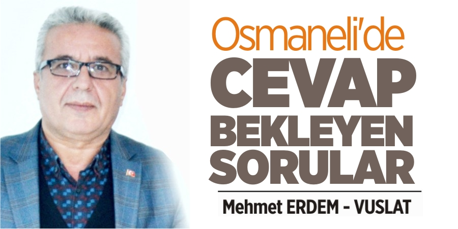 OSMANELİ'DE CEVAP BEKLEYEN SORULAR