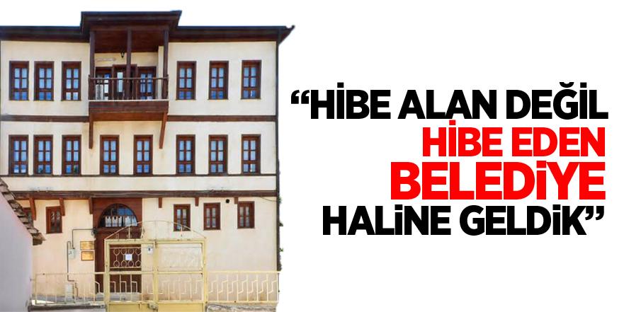"""""""HİBE ALAN DEĞİL HİBE EDEN BELEDİYE HALİNE GELDİK"""""""
