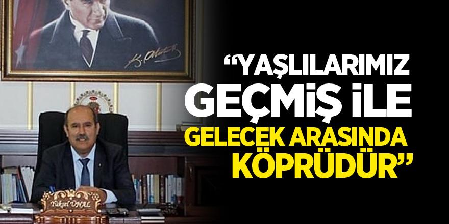 """""""YAŞLILARIMIZ GEÇMİŞ İLE GELECEK ARASINDA KÖPRÜDÜR"""""""