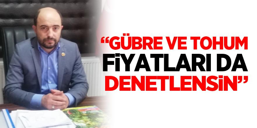 """""""GÜBRE VE TOHUM FİYATLARI DA DENETLENSİN"""""""
